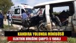 Kandıra yolunda minibüsü elektrik direğine çarptı: 5 yaralı