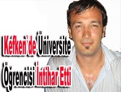 Kefkende Üniversite öğrencisi intihar etti