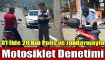 81 İlde 28 Bin Polis ve Jandarmayla Motosiklet Denetimi