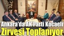 Ankara'da AK Parti Kocaeli zirvesi toplanıyor
