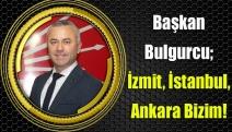 Başkan Bulgurcu; İzmit, İstanbul, Ankara Bizim!