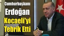 Cumhurbaşkanı Erdoğan Kocaeli'yi tebrik etti