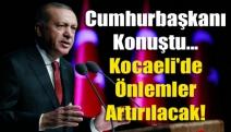 Cumhurbaşkanı konuştu... Kocaeli'de Önlemler artırılacak!