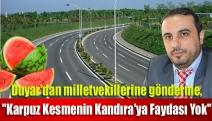 """Duyar'dan milletvekillerine gönderme,""""Karpuz kesmenin Kandıra'ya faydası yok"""""""