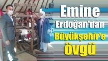 Emine Erdoğan'dan Büyükşehir'e övgü