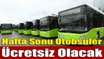 Hafta sonu otobsüler ücretsiz olacak