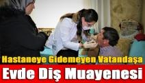 Hastaneye gidemeyen vatandaşa evde diş muayenesi