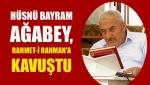 Hüsnü Bayram Ağabey, Rahmet-i Rahman'a kavuştu