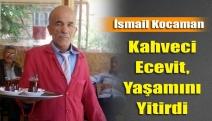 Kahveci Ecevit, yaşamını yitirdi
