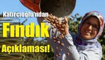 Katırcıoğlu'ndan fındık açıklaması!