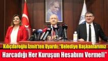 """Kılıçdaroğlu İzmit'ten uyardı: """"Belediye başkanlarımız harcadığı her kuruşun hesabını vermeli"""""""