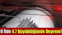 O ilde 4.7 büyüklüğünde deprem !