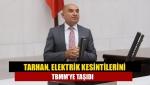 Tarhan, elektrik kesintilerini TBMM'ye taşıdı