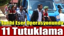 Tarihi eser operasyonunda 11 tutuklama