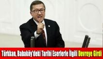 Türkkan, Babaköy'deki tarihi eserlerle ilgili devreye girdi