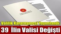 Valilik kararnamesi yayımlandı: 39 ilin valisi değişti